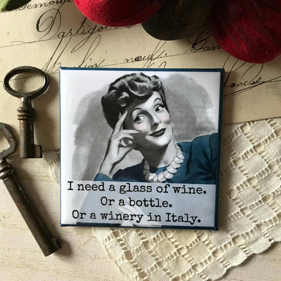 """I Need A Glass Of Wine. Or A Bottle. Or A Winery In Italy. "" Vintage Photo Magnet"