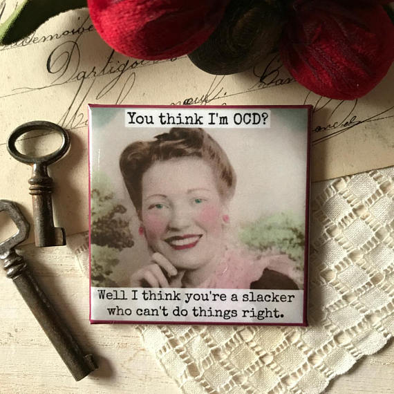 """You Think I'm OCD? Well I Think You're A Slacker Who Can't Do Anything Right"" Vintage Photo Magnet"