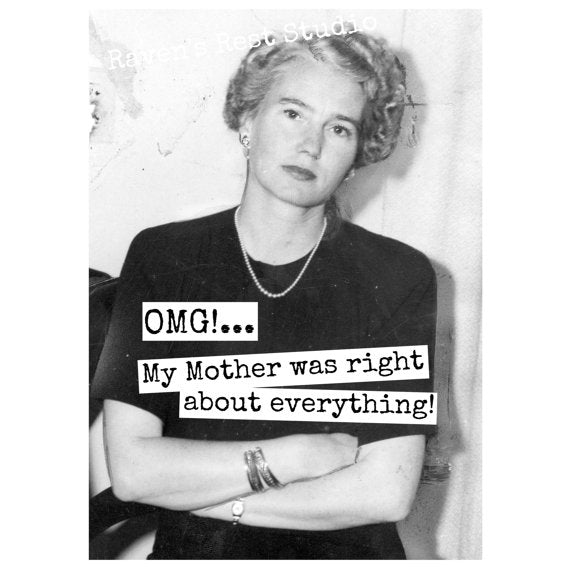 """OMG! My Mother was right about everything!"" Vintage Photo Greeting Card"