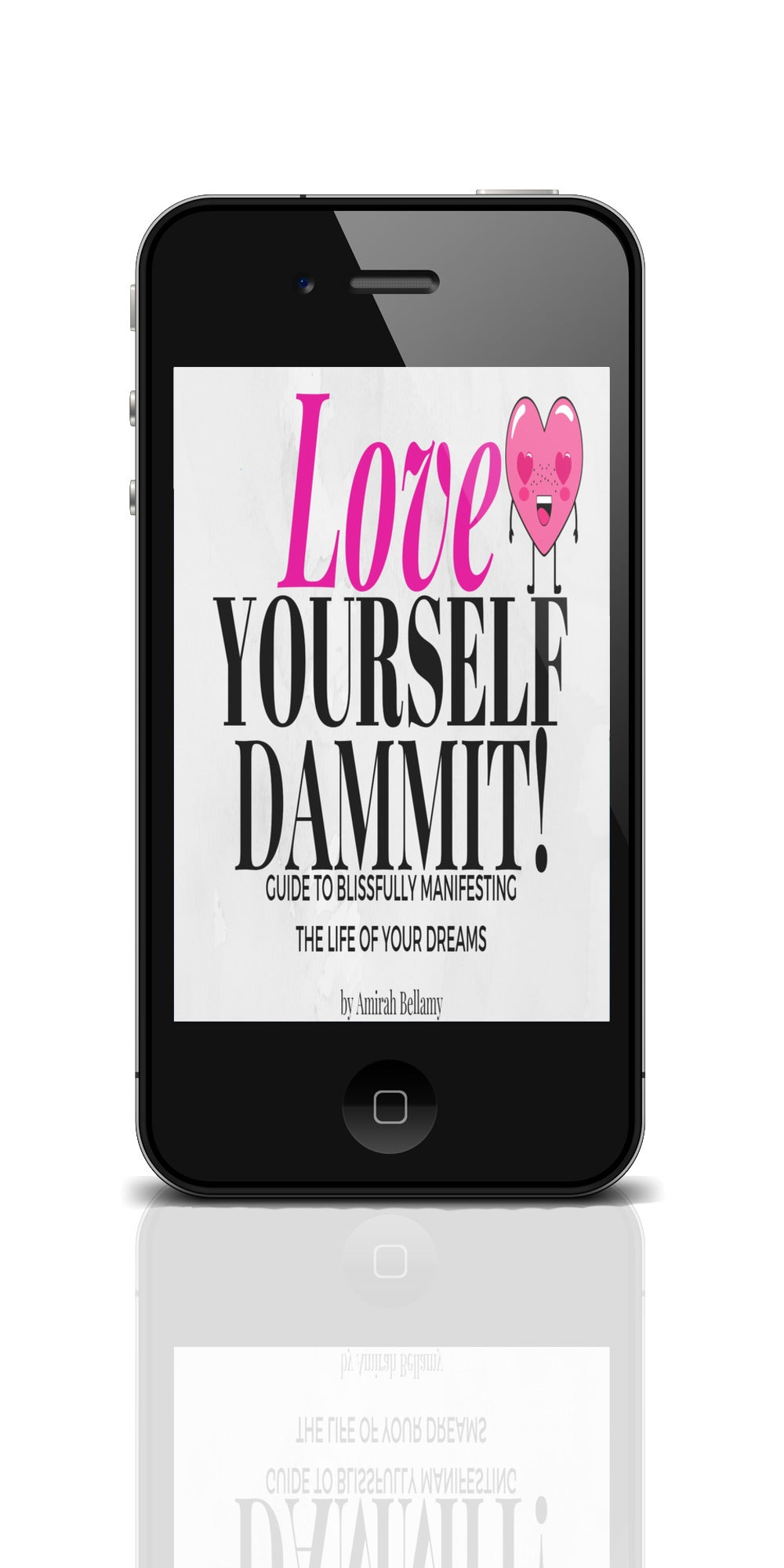 Love Yourself Dammit!: Guide To Blissfully Manifesting The Life Of Your Dreams