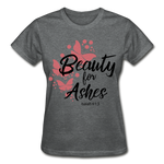 Load image into Gallery viewer, Beauty for Ashes Ladies T-Shirt - deep heather