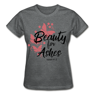 Beauty for Ashes Ladies T-Shirt - deep heather
