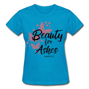 Beauty for Ashes Ladies T-Shirt - turquoise