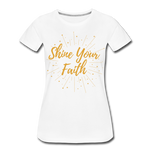 Load image into Gallery viewer, Shine Your Faith Women's T-Shirt - white