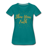 Load image into Gallery viewer, Shine Your Faith Women's T-Shirt - teal