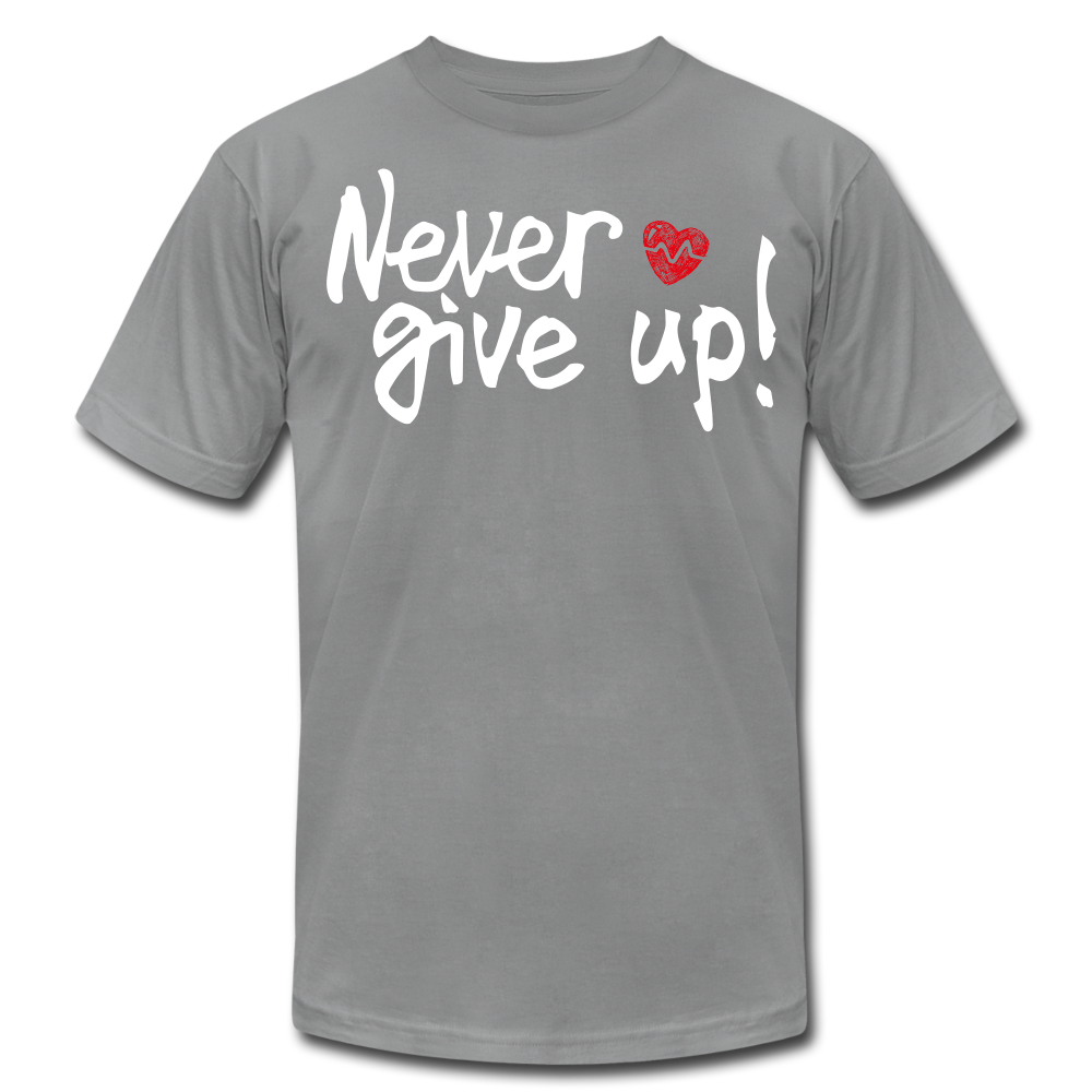 Never Give Up Unisex T-Shirt - slate