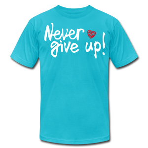 Never Give Up Unisex T-Shirt - turquoise