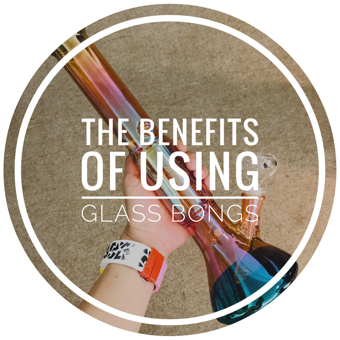 The Benefits of Using Glass Bongs