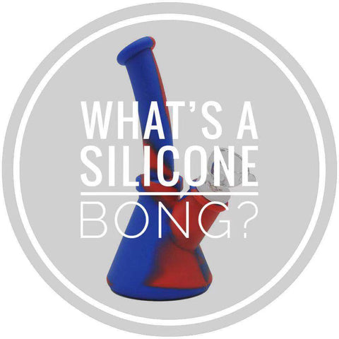What is a Silicone Bong? - Silicone Bongs