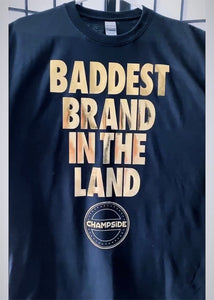 CHAMPSIDE: The Baddest Brand In The Land Official T-Shirt