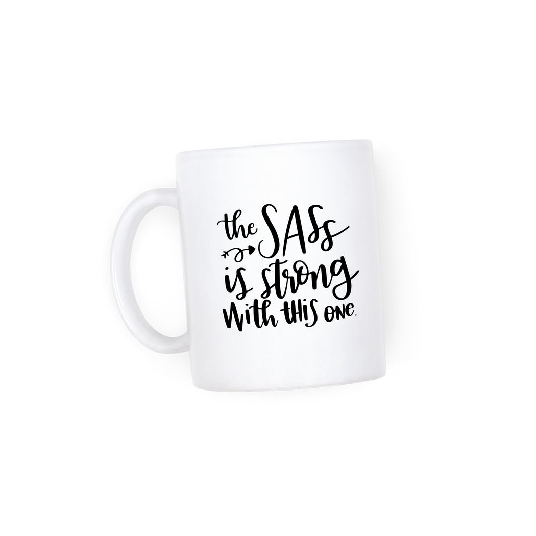 The Sass Is Strong Mug - Fancy That