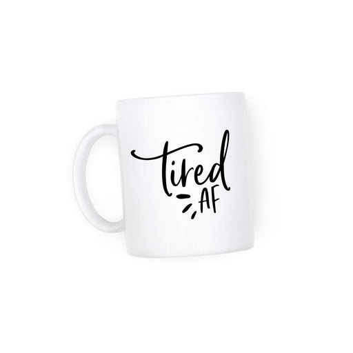 Tired AF Mug - Fancy That