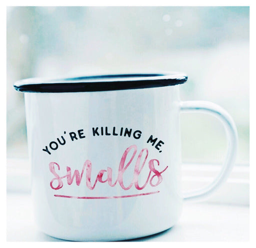 You're Killing Me Smalls Mug - Fancy That