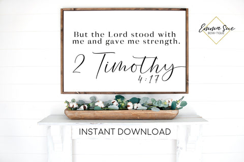But the Lord stood with me and gave me strength 2 Timothy 4:17 Bible Verse Farmhouse Printable Sign