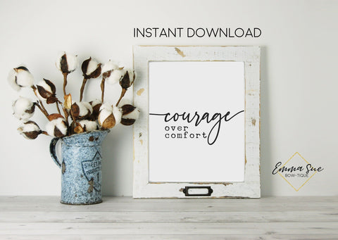 Courage over comfort - Change Growth Motivational Quote Printable Sign Wall Art Digital File