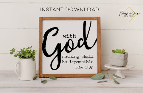 With God nothing is impossible Luke 1:37 Bible Verse Christian Farmhouse Printable Art Sign Digital File
