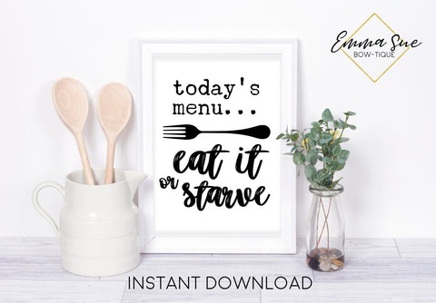 Today's menu eat it or starve - Funny Mom Kitchen Art Printable Sign Farmhouse Style