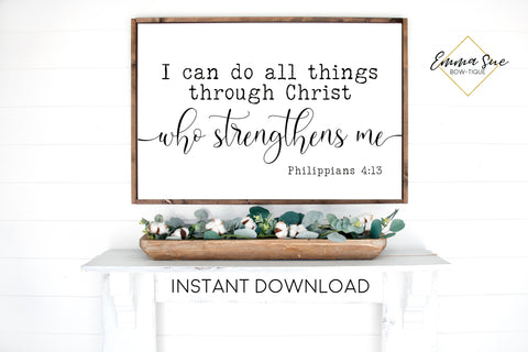 I can do all things through Christ who strengthens Me - Philippians 4:13 Bible Verse Printable Sign Wall Art - Instant Download