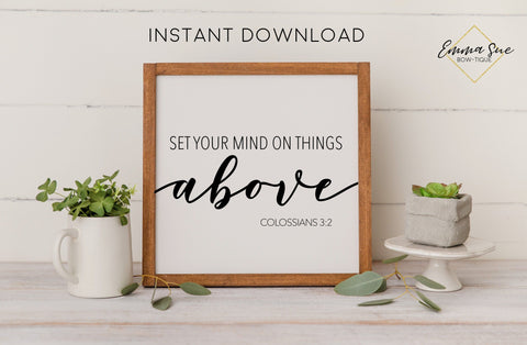 Set your mind on things above - Colossians 3:2 Bible Verse Farmhouse Printable Sign Wall Art