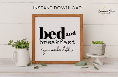 Bed and Breakfast, you make both - Farmhouse Kitchen Wall Art Printable Digital File Sign