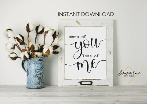 More of You Less of Me - God Christian Bible Scripture Farmhouse Wall Art Printable Sign
