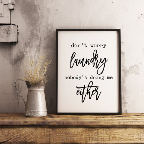 Don't worry laundry nobody is doing me either - Laundry Room humor Farmhouse Wall Art Sign Printable