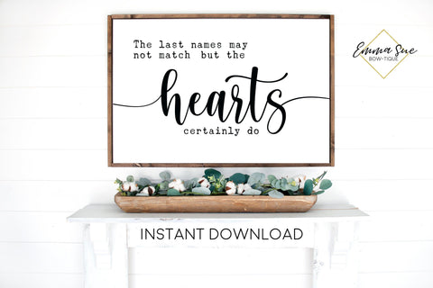 The Last names may not match but the hearts certainly do Love quotes Wall art Farmhouse Printable Sign