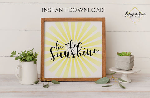 Be the Sunshine Sign - Kindness Motivational Quote Printable Sign Wall Art