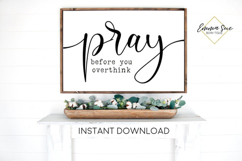 Pray before you overthink Wall art Farmhouse Printable Sign