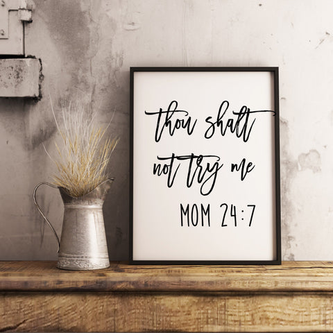 Thou shalt not try me - Mom 24:7 Farmhouse Wall Art Sign Printable
