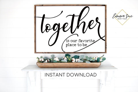 Together is our favorite place to be - Living room Large Wall art Farmhouse Printable Sign