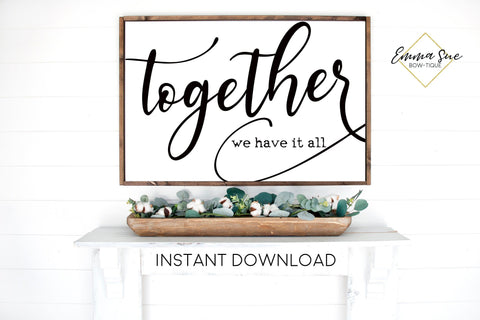 Together we have it all - Living room Large Wall art Farmhouse Printable Sign