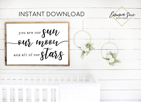 You are our sun, our moon and all our stars nursery room Wall Art Printable Sign
