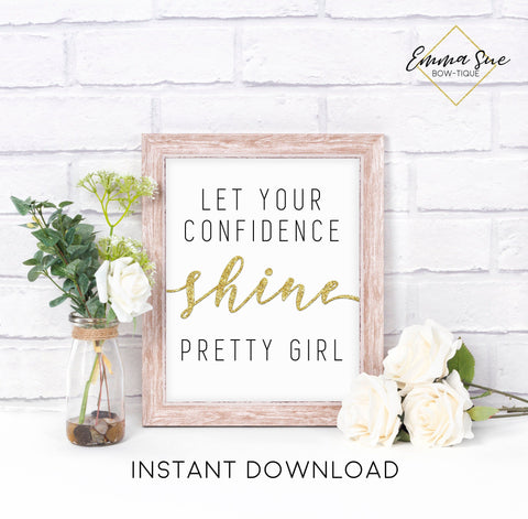 Let your confidence shine pretty girl - Confidence Home Office Motivational Quote Printable Sign Wall Art Digital File