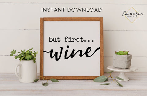 But first Wine - Wine Bar Farmhouse Kitchen Wall Art Printable Digital File Sign