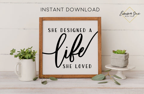 She designed a life she loved - Strength Motivational Quotes Printable Sign Artwork