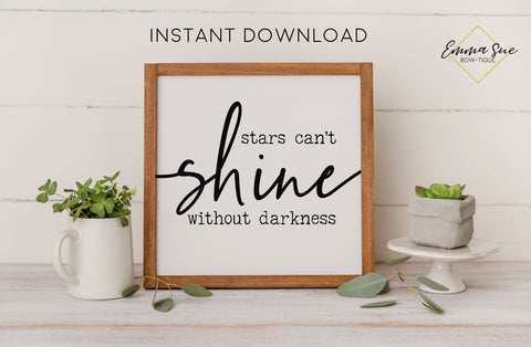 Stars can't shine without darkness - Strength Healing Motivational Quote Printable Sign Wall Art
