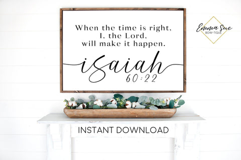 When the time is right, I the Lord will make it happen Isaiah 60:22 Printable Sign Wall Art