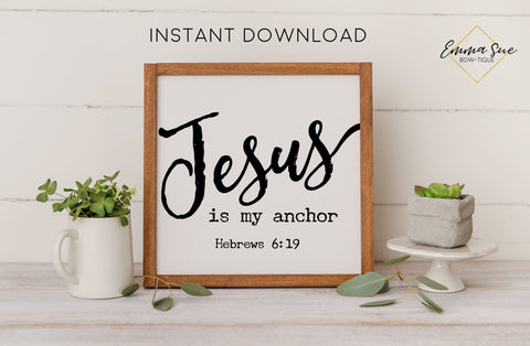 Jesus is my anchor - Hebrews 6:19 Bible Verse Christian Printable Art Farmhouse Sign - Digital File