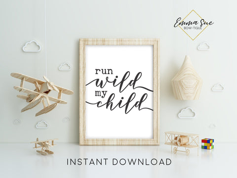 Run Wild My Child - Adventure theme - Kid's playroom Wall Art Printable Sign - Digital File