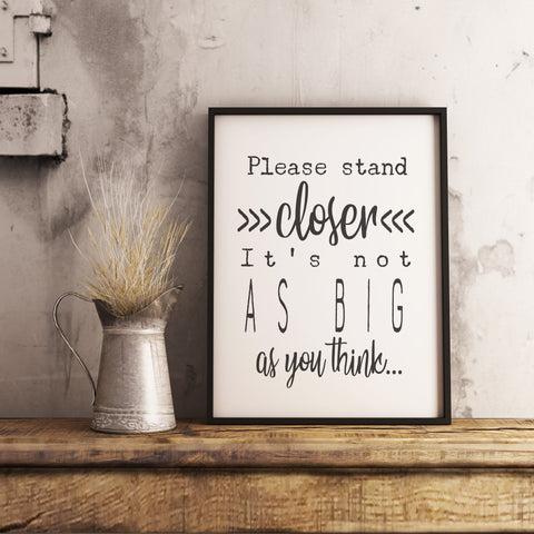 Please stand closer it's not as big as you think Sign Farmhouse Bathroom Printable Instant Download