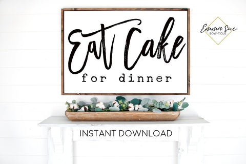 Eat Cake for Dinner Dining room Kitchen Farmhouse Printable Sign Wall Art - Digital File