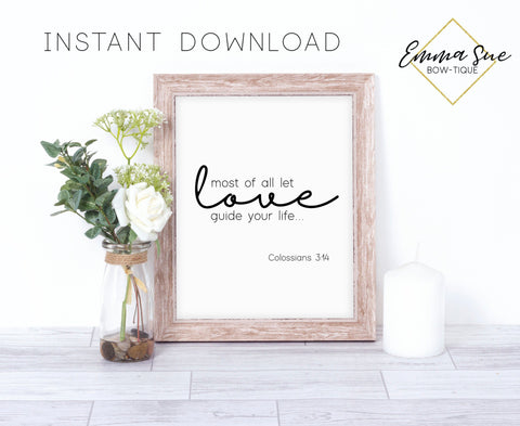 Most of all let Love guide your life - Colossians 3:14 Bible Verse Christian Farmhouse Printable Art Sign Digital File