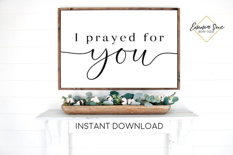 I prayed for you - Prayer Love Quotes Christian wall art Printable Sign