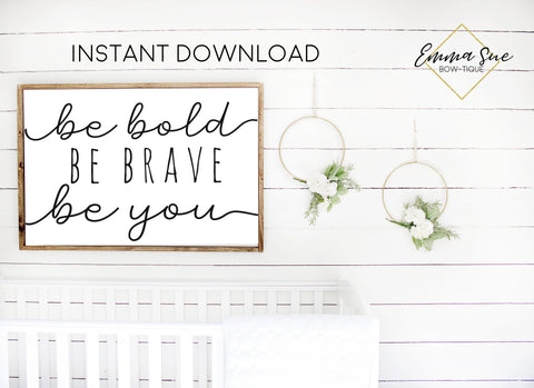 Be Bold Be Brave Be You Kids Nursery Room Wall Art Printable Sign - Digital File
