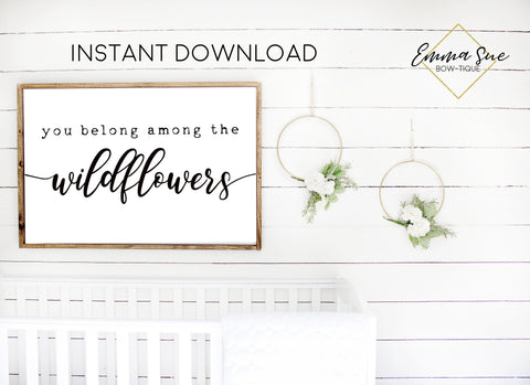 You belong among the wildflowers Baby Kids nursery room Printable Sign