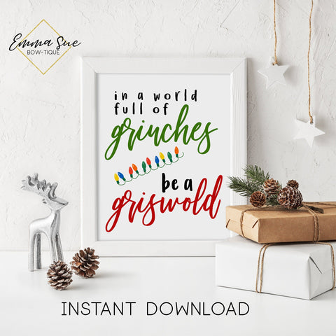 In a world full of Grinches be a Griswold - Funny Christmas Decor Printable Sign Farmhouse Style  - Digital File