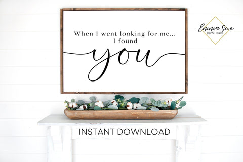 When I went looking for me I found You Love quotes Wall art Farmhouse Printable Sign
