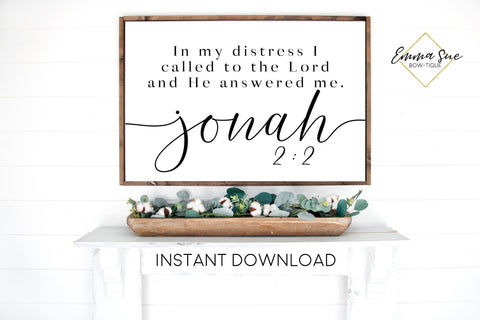 In my distress I called to the Lord Jonah 2:2 Bible Verse Farmhouse Printable Sign Wall Art