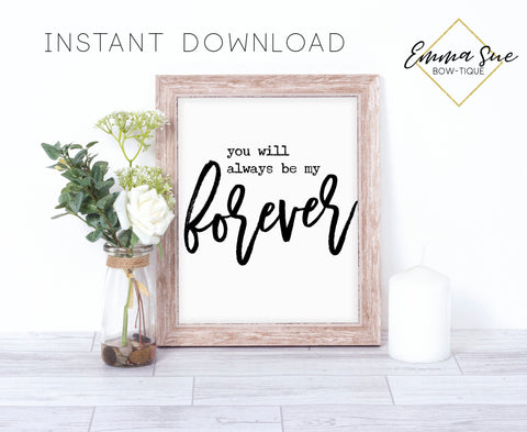 You will always be my forever - Marriage Love quotes Farmhouse Wall Art Sign Printable